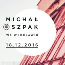 Koncert Michała Szpaka 18 grudnia we Wrocławiu